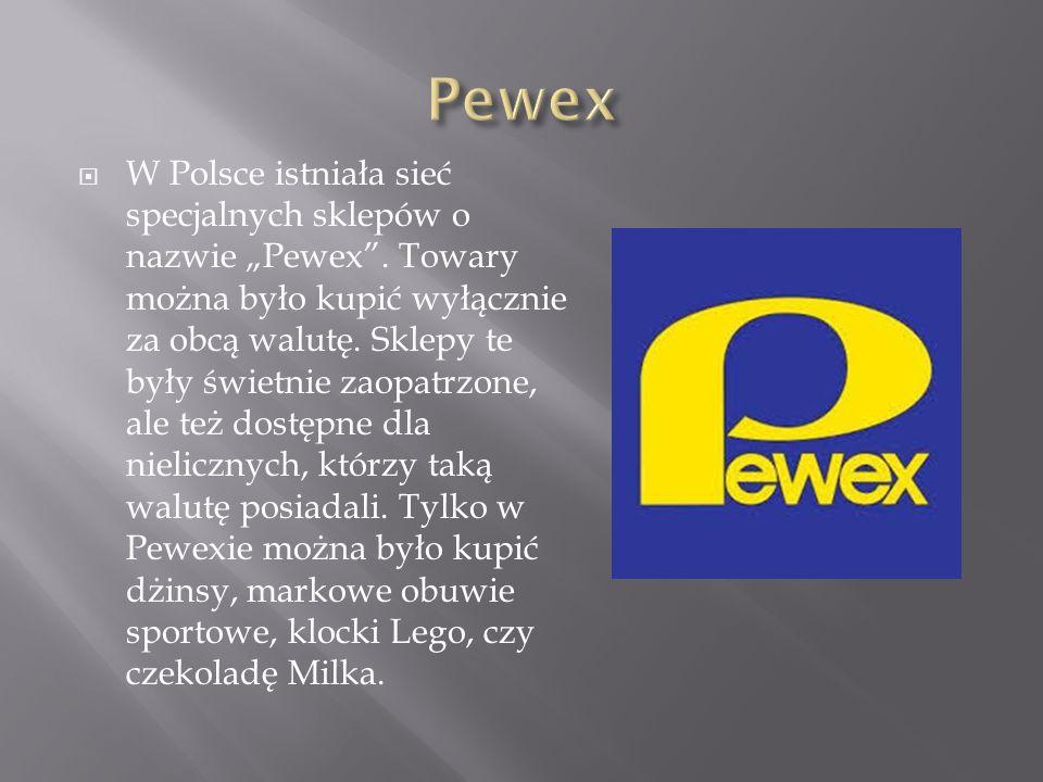 """ W Polsce istniała sieć specjalnych sklepów o nazwie """"Pewex"""". Towary można było kupić wyłącznie za obcą walutę. Sklepy te były świetnie zaopatrzone,"""