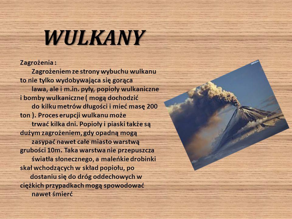 Zagrożenia : Zagrożeniem ze strony wybuchu wulkanu to nie tylko wydobywająca się gorąca lawa, ale i m.in. pyły, popioły wulkaniczne i bomby wulkaniczn