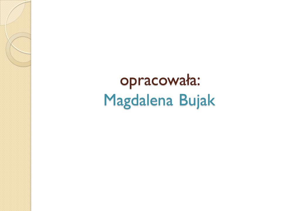 opracowała: Magdalena Bujak