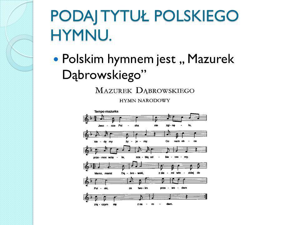 """PODAJ TYTUŁ POLSKIEGO HYMNU. Polskim hymnem jest,, Mazurek Dąbrowskiego"""""""