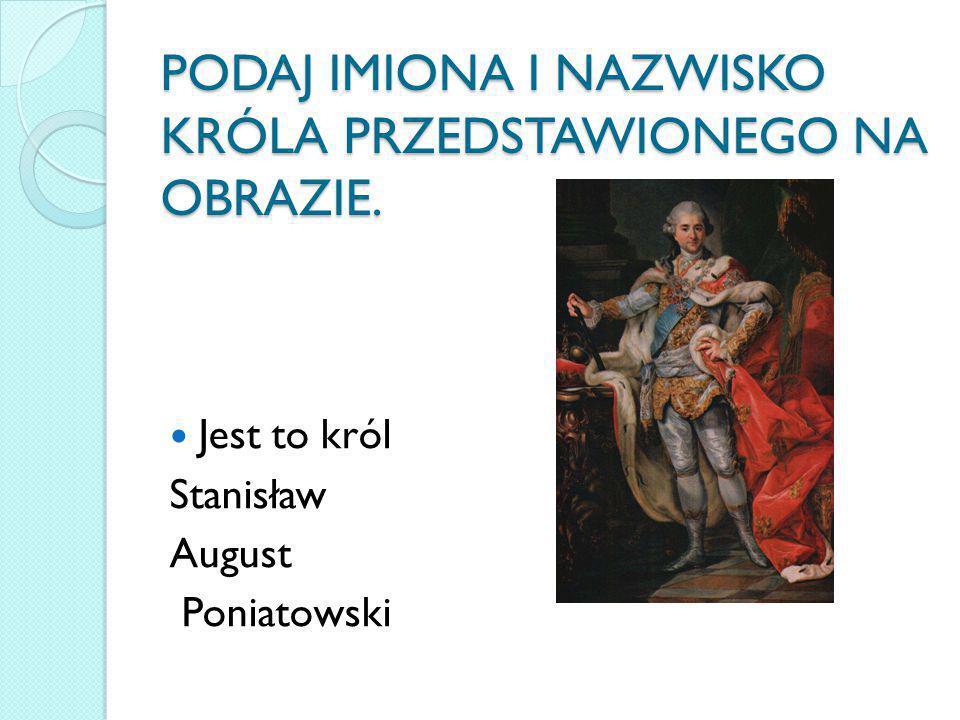 PODAJ IMIONA I NAZWISKO KRÓLA PRZEDSTAWIONEGO NA OBRAZIE. PODAJ IMIONA I NAZWISKO KRÓLA PRZEDSTAWIONEGO NA OBRAZIE. Jest to król Stanisław August Poni