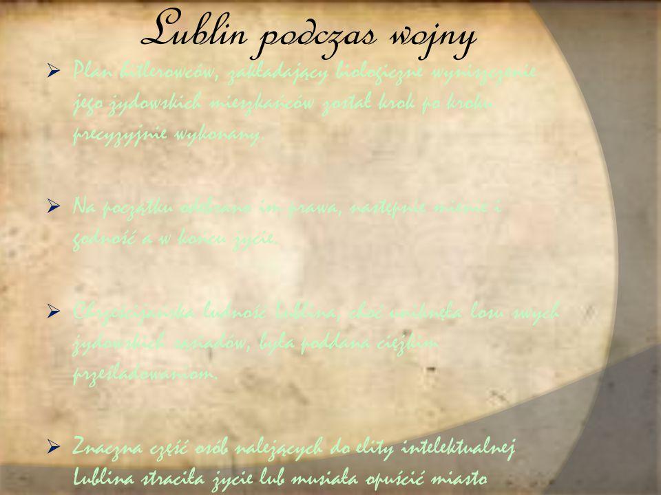 Lublin podczas wojny  Plan hitlerowców, zakładający biologiczne wyniszczenie jego żydowskich mieszkańców został krok po kroku precyzyjnie wykonany.