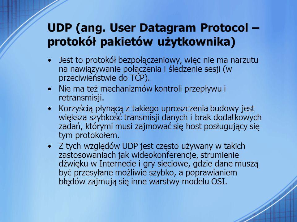 UDP (ang. User Datagram Protocol – protokół pakietów użytkownika) Jest to protokół bezpołączeniowy, więc nie ma narzutu na nawiązywanie połączenia i ś