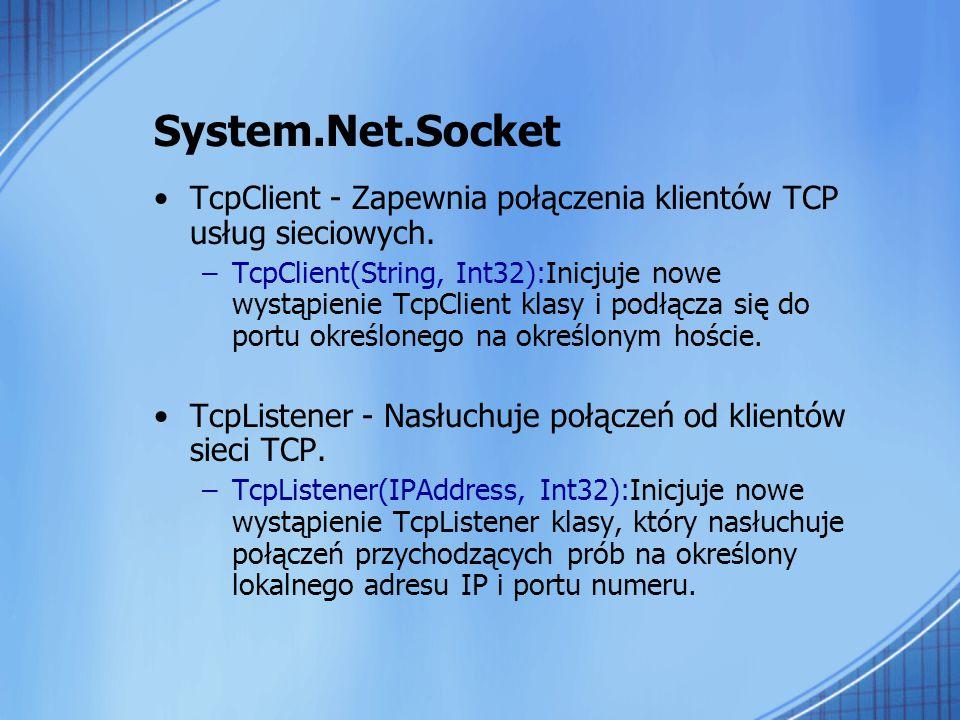 System.Net.Socket TcpClient - Zapewnia połączenia klientów TCP usług sieciowych. –TcpClient(String, Int32):Inicjuje nowe wystąpienie TcpClient klasy i