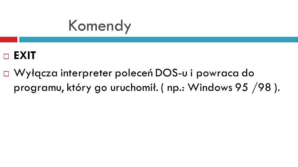 Komendy  EXPAND  Dekompresuje pliki z dyskietek instalacyjnych MS-DOS  EXPAND dysk:\ścieżka\plik dysk:\ścieżka\plik  Na dyskietkach instalacyjnych pliki są skompresowane ( ostatnia litera rozszerzenia jest zamieniona na znak [_] ) – ich skopiowanie jest bezużyteczne.
