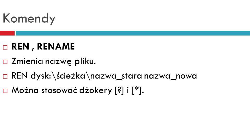Komendy  RD, RMDIR  Usuwa katalog. RD dysk:\ścieżka  Komenda może usuwać tylko puste katalogi.