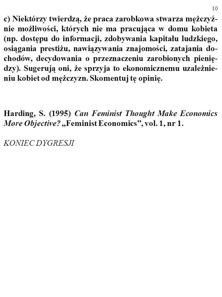 9 Ekonomisci uważają, że PKB zaniża wartość efektów rocz- nej pracy społeczeństwa o około ⅓, bo PKB nie uwzględnia m. in. wykonywanej głównie przez ko