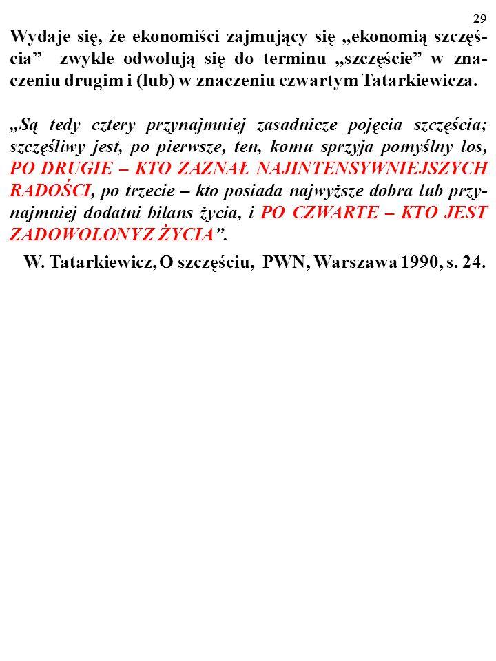 """28 A. Termin """"szczęście"""" jest wieloznaczny. Np. Władysław Tatar- kiewicz wyróżnia jego cztery obiegowe znaczenia: """"Są tedy cztery przynajmniej zasadni"""