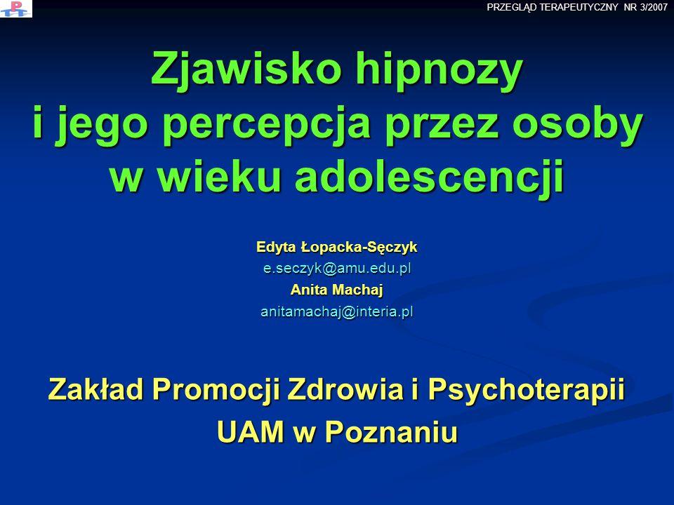 Edyta Łopacka-Sęczyk e.seczyk@amu.edu.pl Anita Machaj anitamachaj@interia.pl Zakład Promocji Zdrowia i Psychoterapii UAM w Poznaniu Zjawisko hipnozy i
