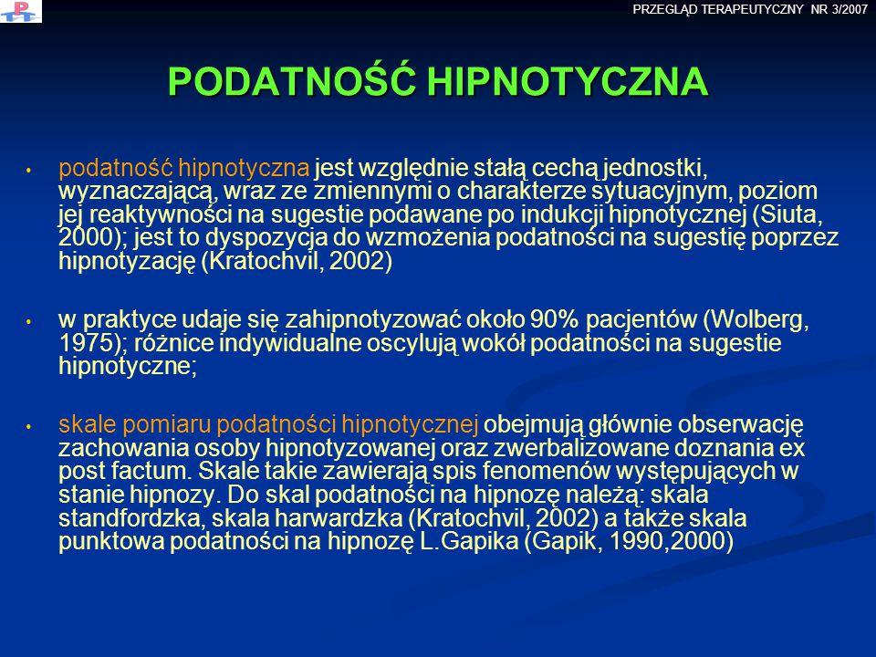 PODATNOŚĆ HIPNOTYCZNA podatność hipnotyczna jest względnie stałą cechą jednostki, wyznaczającą, wraz ze zmiennymi o charakterze sytuacyjnym, poziom je