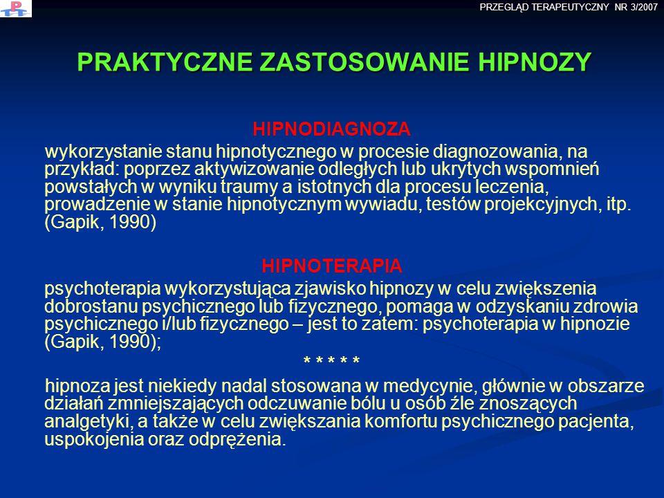 PRAKTYCZNE ZASTOSOWANIE HIPNOZY HIPNODIAGNOZA wykorzystanie stanu hipnotycznego w procesie diagnozowania, na przykład: poprzez aktywizowanie odległych