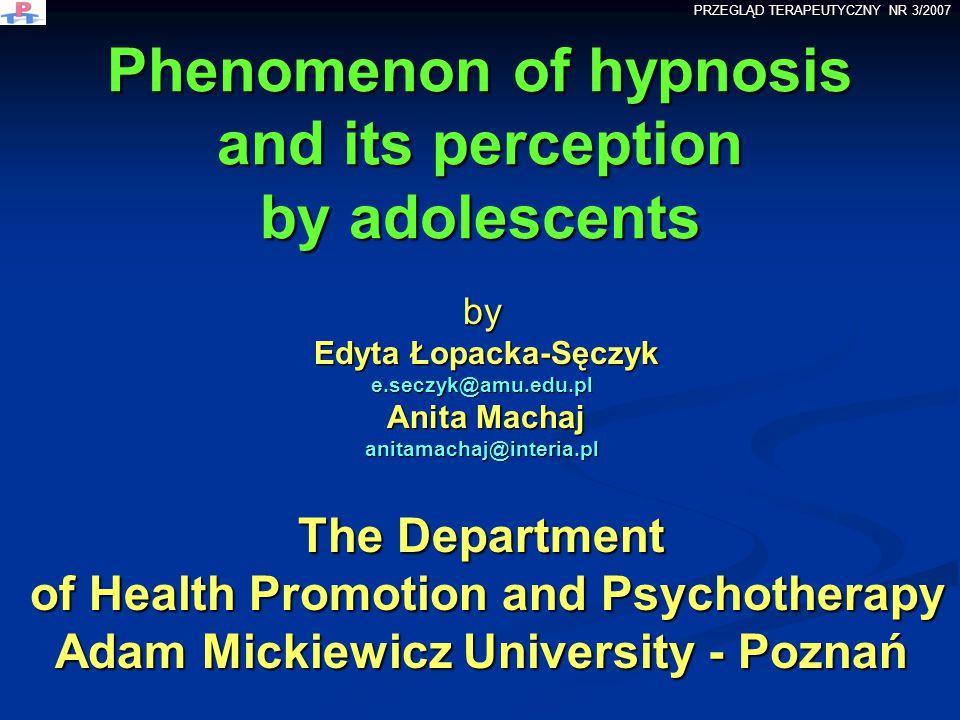 Phenomenon of hypnosis and its perception by adolescents by Edyta Łopacka-Sęczyk Edyta Łopacka-Sęczyke.seczyk@amu.edu.pl Anita Machaj Anita Machajanit