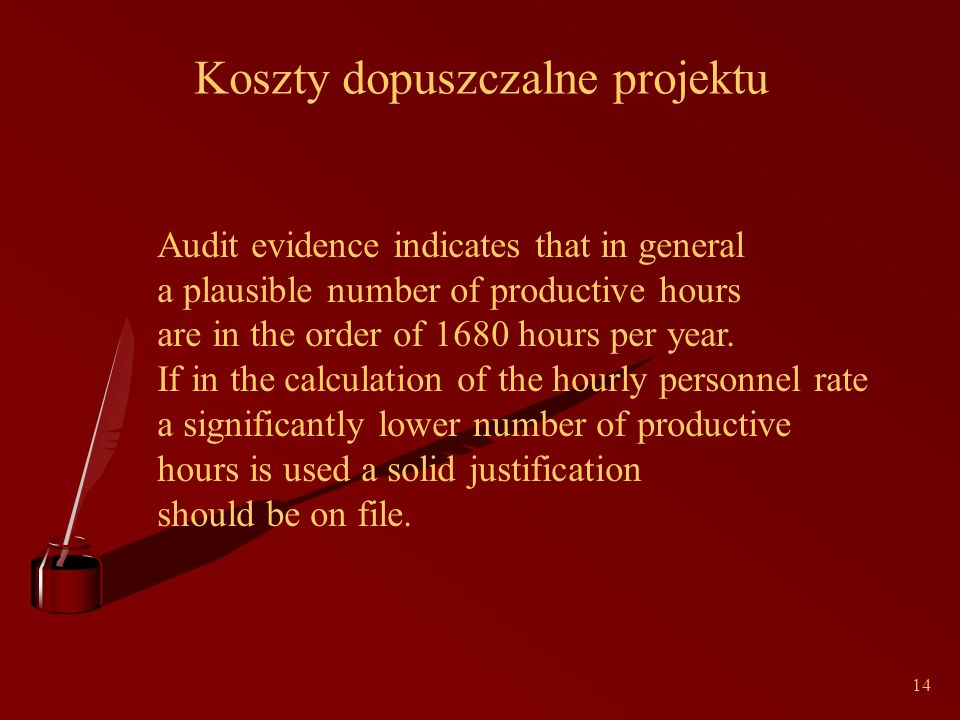 14 Koszty dopuszczalne projektu Audit evidence indicates that in general a plausible number of productive hours are in the order of 1680 hours per year.