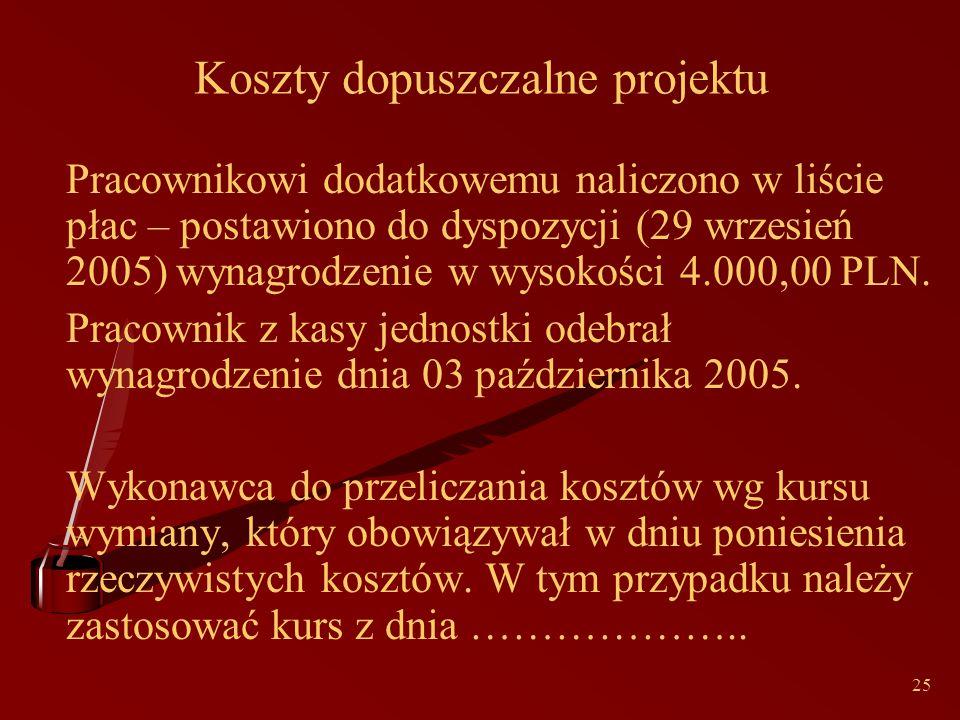 25 Koszty dopuszczalne projektu Pracownikowi dodatkowemu naliczono w liście płac – postawiono do dyspozycji (29 wrzesień 2005) wynagrodzenie w wysokości 4.000,00 PLN.