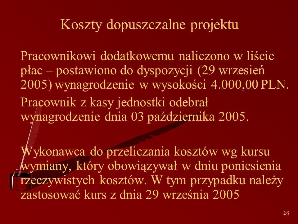 26 Koszty dopuszczalne projektu Pracownikowi dodatkowemu naliczono w liście płac – postawiono do dyspozycji (29 wrzesień 2005) wynagrodzenie w wysokości 4.000,00 PLN.