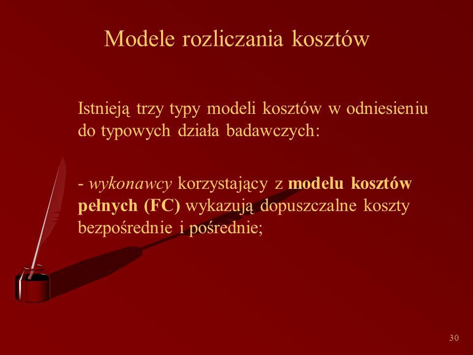 30 Modele rozliczania kosztów Istnieją trzy typy modeli kosztów w odniesieniu do typowych działa badawczych: - wykonawcy korzystający z modelu kosztów pełnych (FC) wykazują dopuszczalne koszty bezpośrednie i pośrednie;