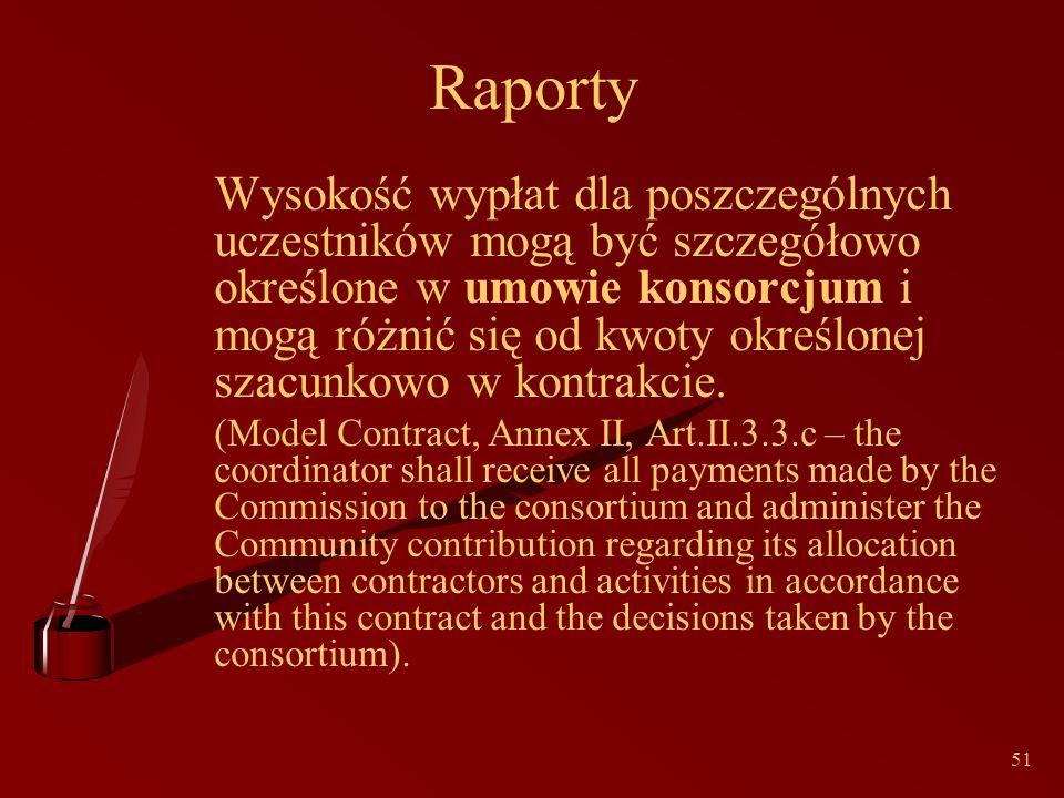 51 Raporty Wysokość wypłat dla poszczególnych uczestników mogą być szczegółowo określone w umowie konsorcjum i mogą różnić się od kwoty określonej szacunkowo w kontrakcie.
