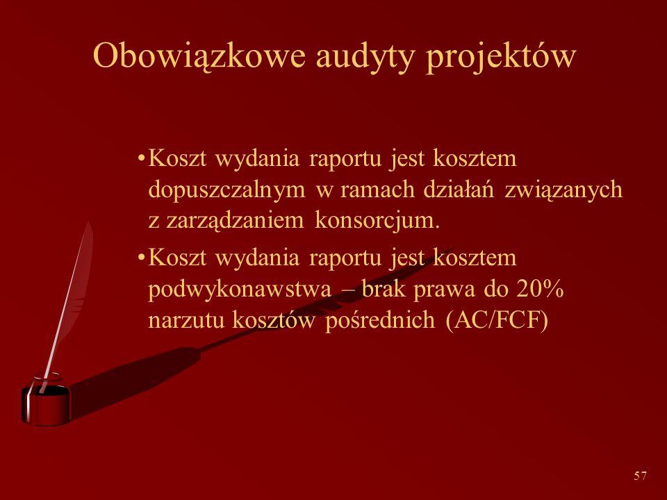 57 Obowiązkowe audyty projektów Koszt wydania raportu jest kosztem dopuszczalnym w ramach działań związanych z zarządzaniem konsorcjum.