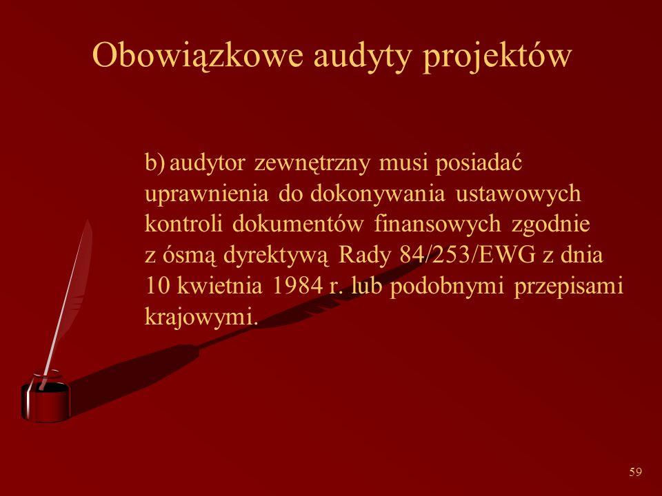59 Obowiązkowe audyty projektów b)audytor zewnętrzny musi posiadać uprawnienia do dokonywania ustawowych kontroli dokumentów finansowych zgodnie z ósmą dyrektywą Rady 84/253/EWG z dnia 10 kwietnia 1984 r.