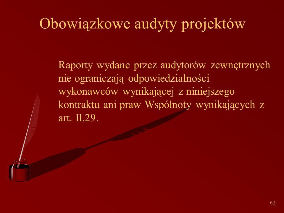 62 Obowiązkowe audyty projektów Raporty wydane przez audytorów zewnętrznych nie ograniczają odpowiedzialności wykonawców wynikającej z niniejszego kontraktu ani praw Wspólnoty wynikających z art.