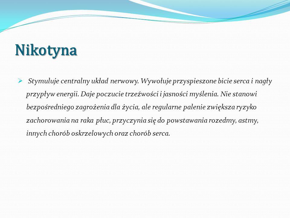 Nikotyna  Stymuluje centralny układ nerwowy.