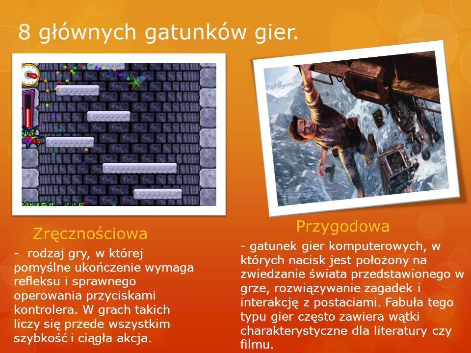 Przygodowa 8 głównych gatunków gier. Zręcznościowa - rodzaj gry, w której pomyślne ukończenie wymaga refleksu i sprawnego operowania przyciskami kontr