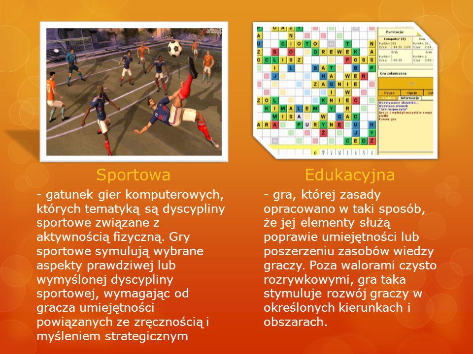 SportowaEdukacyjna - gatunek gier komputerowych, których tematyką są dyscypliny sportowe związane z aktywnością fizyczną. Gry sportowe symulują wybran