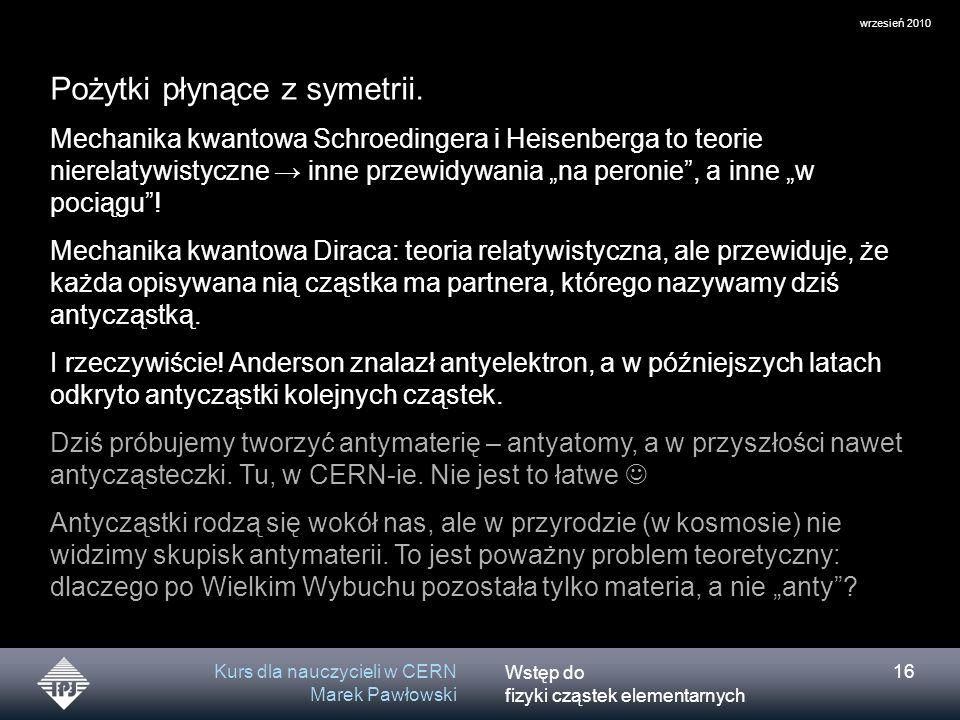 Wstęp do fizyki cząstek elementarnych wrzesień 2010 Kurs dla nauczycieli w CERN Marek Pawłowski 16 Pożytki płynące z symetrii. Mechanika kwantowa Schr