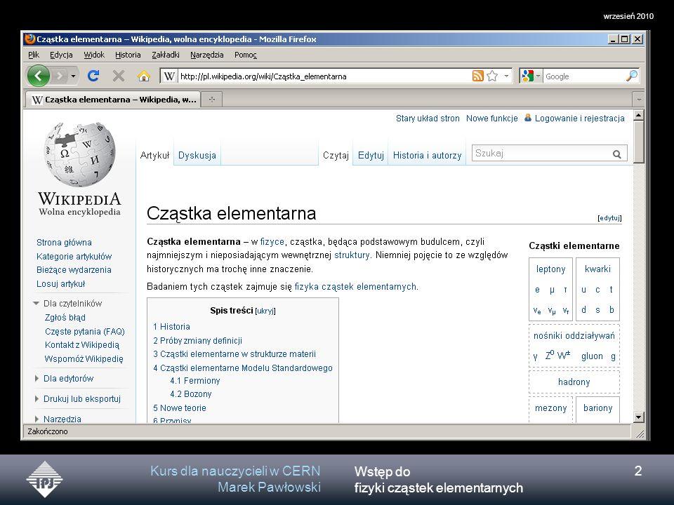 Wstęp do fizyki cząstek elementarnych wrzesień 2010 Kurs dla nauczycieli w CERN Marek Pawłowski 3