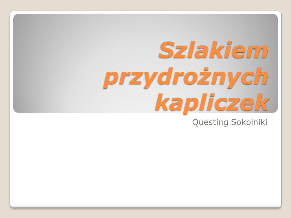 Szlakiem przydrożnych kapliczek Questing Sokolniki
