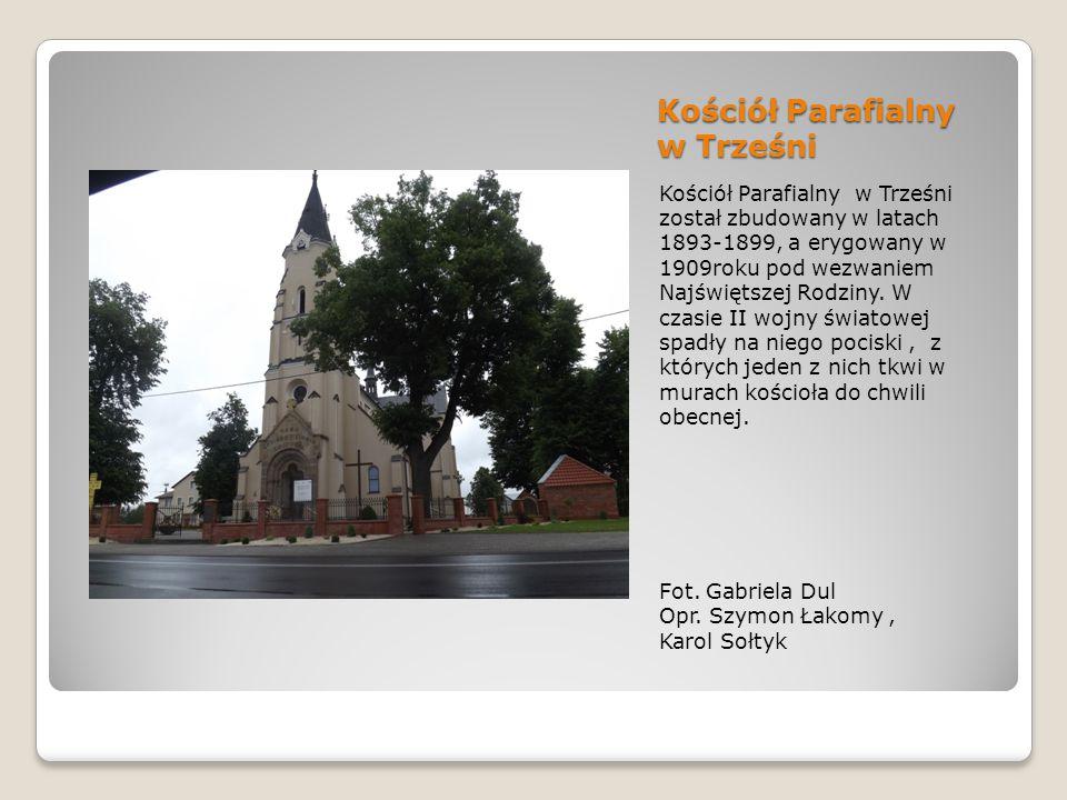 Kościół Parafialny w Trześni Kościół Parafialny w Trześni został zbudowany w latach 1893-1899, a erygowany w 1909roku pod wezwaniem Najświętszej Rodziny.