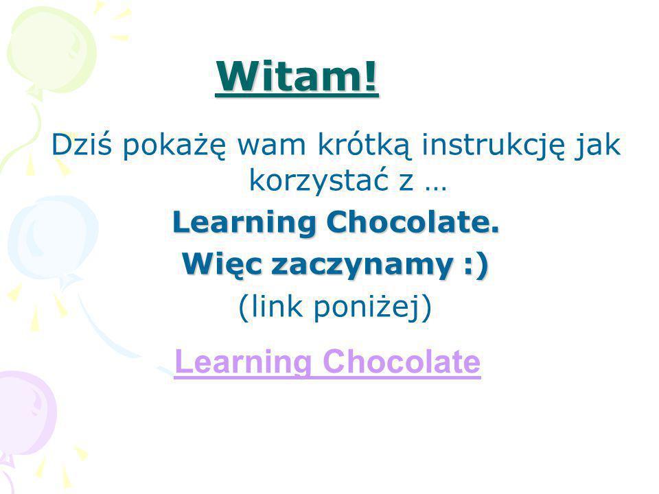 Witam! Dziś pokażę wam krótką instrukcję jak korzystać z … Learning Chocolate. Więc zaczynamy :) (link poniżej) Learning Chocolate