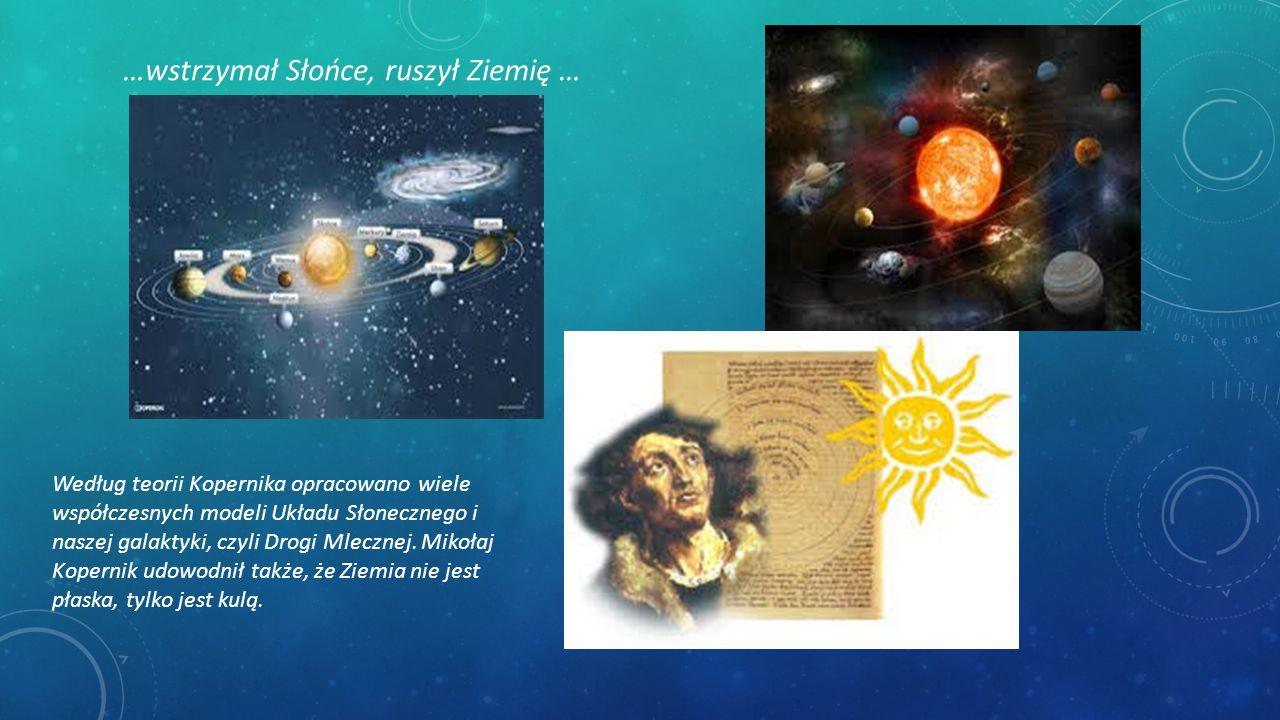 Według teorii Kopernika opracowano wiele współczesnych modeli Układu Słonecznego i naszej galaktyki, czyli Drogi Mlecznej. Mikołaj Kopernik udowodnił