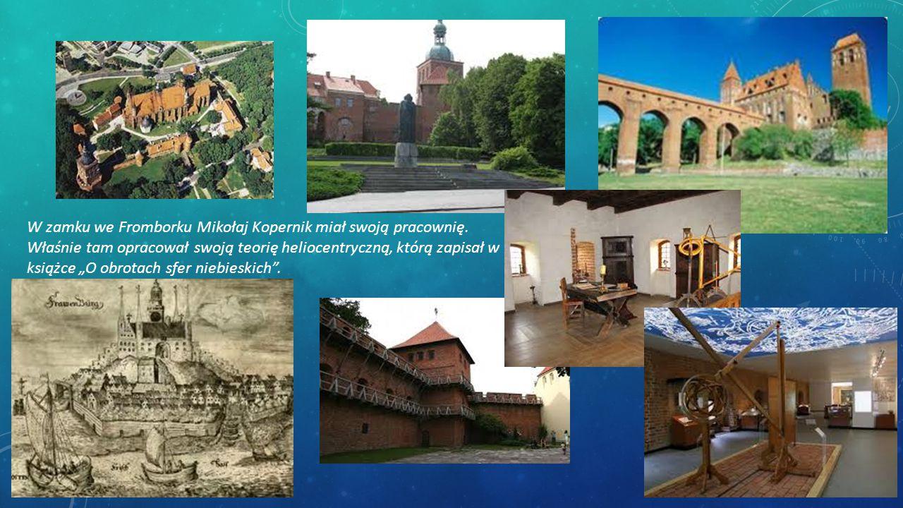 """W zamku we Fromborku Mikołaj Kopernik miał swoją pracownię. Właśnie tam opracował swoją teorię heliocentryczną, którą zapisał w książce """"O obrotach sf"""