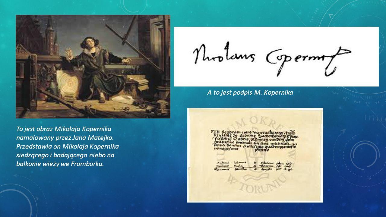 To jest obraz Mikołaja Kopernika namalowany przez Jana Matejko. Przedstawia on Mikołaja Kopernika siedzącego i badającego niebo na balkonie wieży we F