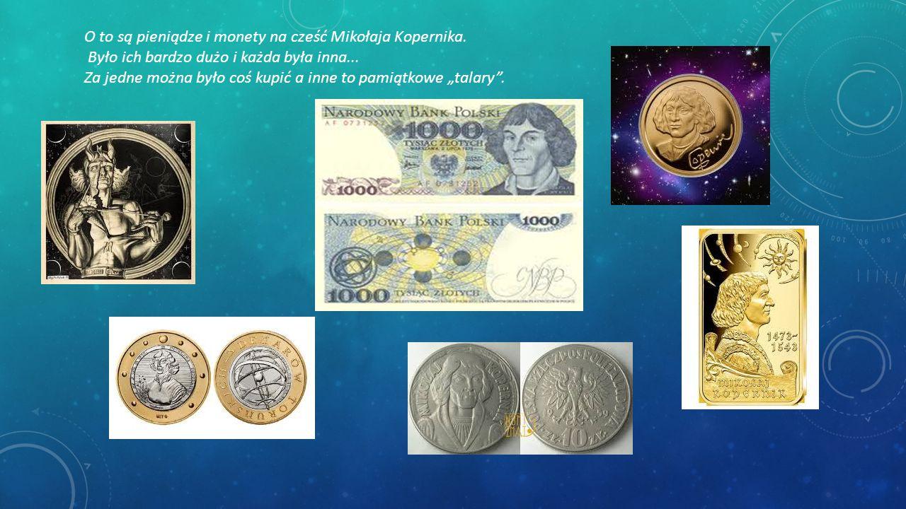 """O to są pieniądze i monety na cześć Mikołaja Kopernika. Było ich bardzo dużo i każda była inna... Za jedne można było coś kupić a inne to pamiątkowe """""""