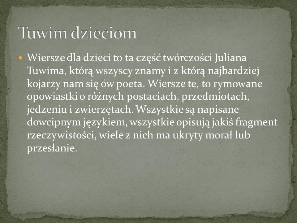 Wiersze dla dzieci to ta część twórczości Juliana Tuwima, którą wszyscy znamy i z którą najbardziej kojarzy nam się ów poeta. Wiersze te, to rymowane