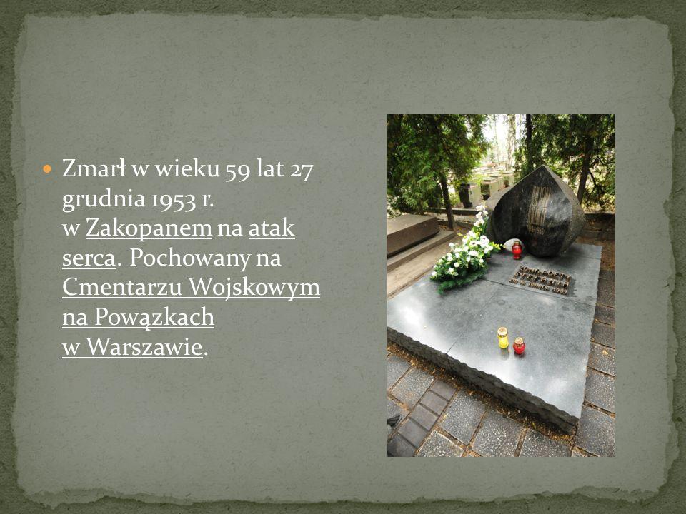 Zmarł w wieku 59 lat 27 grudnia 1953 r. w Zakopanem na atak serca. Pochowany na Cmentarzu Wojskowym na Powązkach w Warszawie.