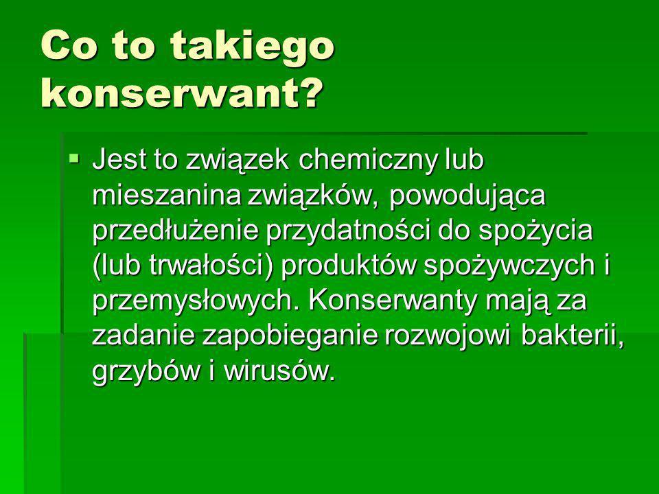Co to takiego konserwant?  Jest to związek chemiczny lub mieszanina związków, powodująca przedłużenie przydatności do spożycia (lub trwałości) produk