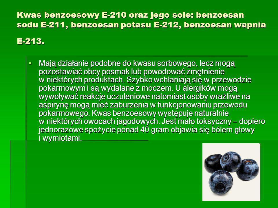 Kwas benzoesowy E-210 oraz jego sole: benzoesan sodu E-211, benzoesan potasu E-212, benzoesan wapnia E-213.  Mają działanie podobne do kwasu sorboweg