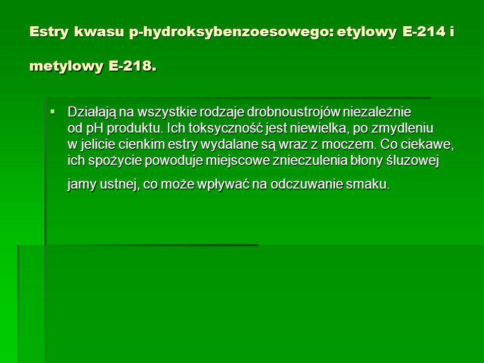 Estry kwasu p-hydroksybenzoesowego: etylowy E-214 i metylowy E-218.  Działają na wszystkie rodzaje drobnoustrojów niezależnie od pH produktu. Ich tok