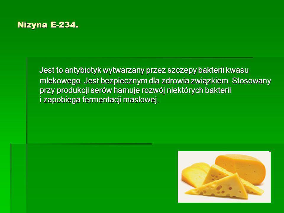 Nizyna E-234. Jest to antybiotyk wytwarzany przez szczepy bakterii kwasu mlekowego. Jest bezpiecznym dla zdrowia związkiem. Stosowany przy produkcji s