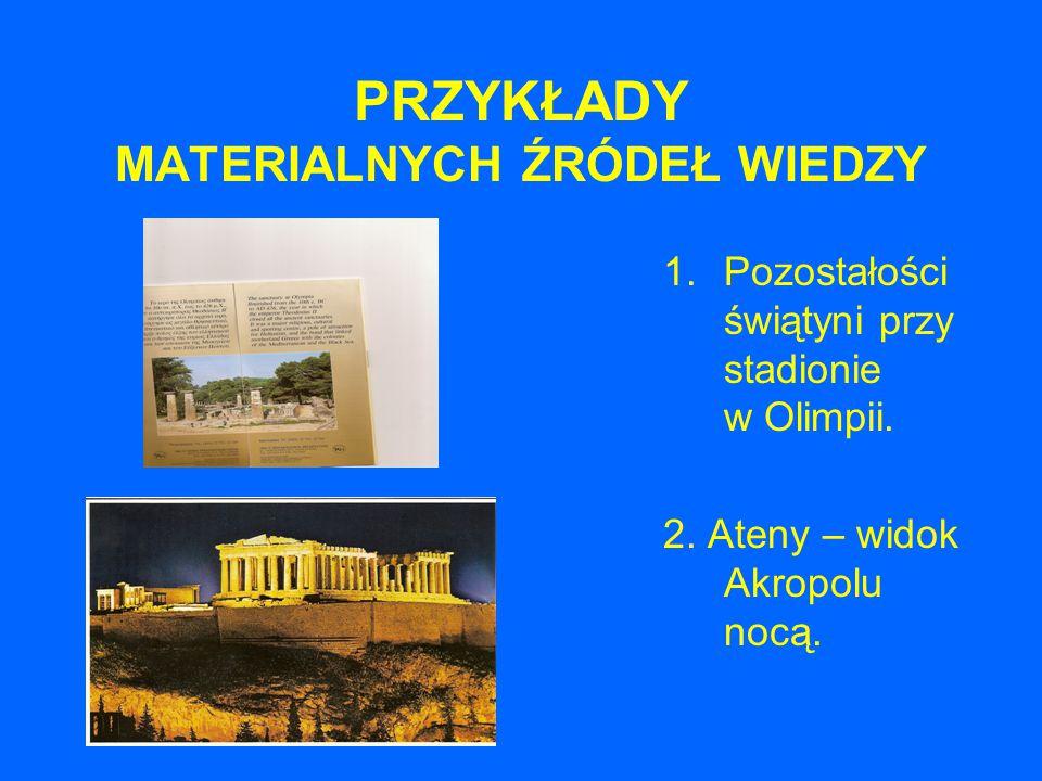 PRZYKŁADY MATERIALNYCH ŹRÓDEŁ WIEDZY 1.Pozostałości świątyni przy stadionie w Olimpii. 2. Ateny – widok Akropolu nocą.