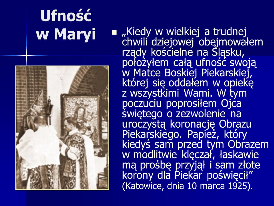 Pobożność i duchowość maryjna Prymasa wyrastają z biblijnego obrazu Maryi W Akcie ofiarowania Wielkopolskiej Akcji Katolickiej w opiekę Maryi Królowej Apostołów podczas Zjazdu Katolickiego w Borku 6 i 7 lipca 1935 r.