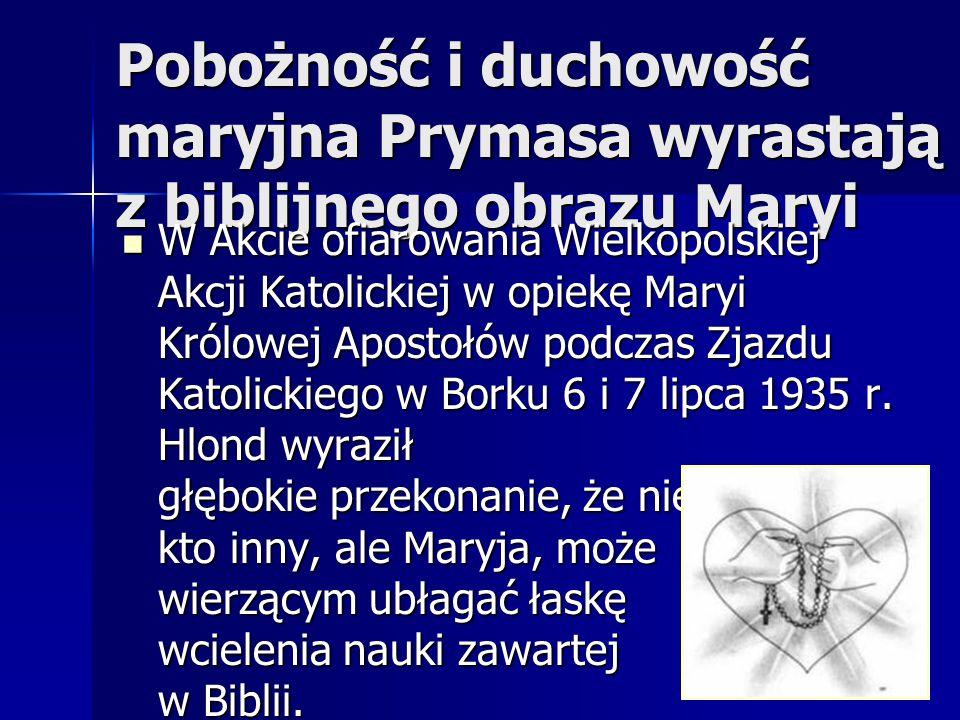O Hlondzie można mówić, iż był całkowicie pochłonięty Maryją, Jej postawą totalnej wiary w Boga.