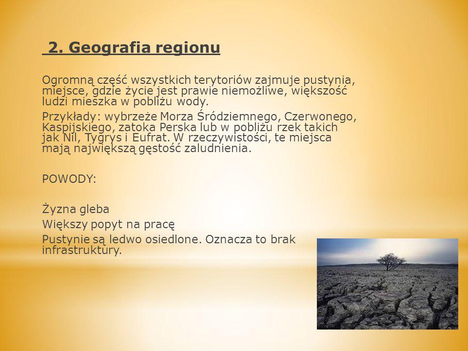 2. Geografia regionu Ogromną część wszystkich terytoriów zajmuje pustynia, miejsce, gdzie życie jest prawie niemożliwe, większość ludzi mieszka w pobl