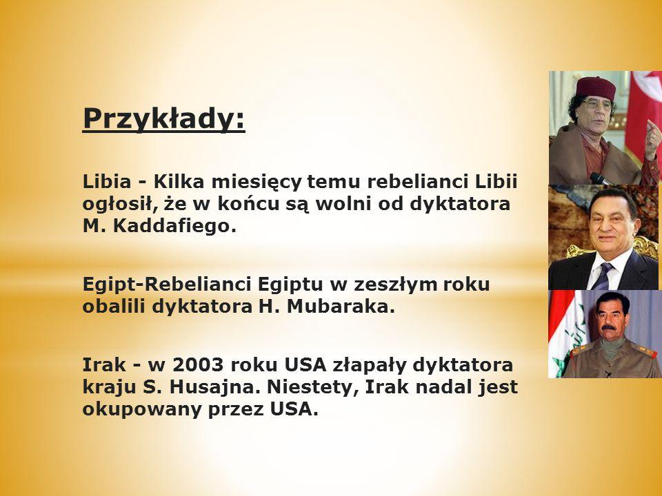 Przykłady: Libia - Kilka miesięcy temu rebelianci Libii ogłosił, że w końcu są wolni od dyktatora M. Kaddafiego. Egipt-Rebelianci Egiptu w zeszłym rok