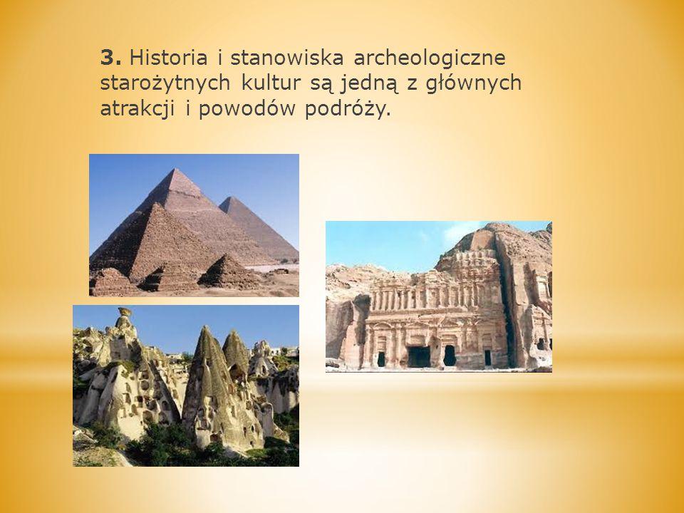3. Historia i stanowiska archeologiczne starożytnych kultur są jedną z głównych atrakcji i powodów podróży.
