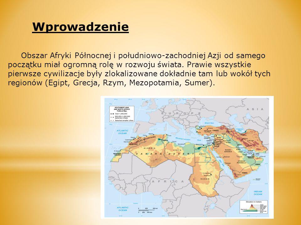 Wprowadzenie Obszar  Afryki Północnej i południowo-zachodniej Azji od samego początku miał ogromną rolę w rozwoju świata. Prawie wszystkie pierwsze