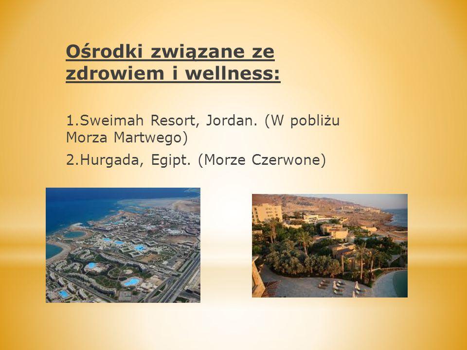 Ośrodki związane ze zdrowiem i wellness: 1.Sweimah Resort, Jordan. (W pobliżu Morza Martwego) 2.Hurgada, Egipt. (Morze Czerwone)